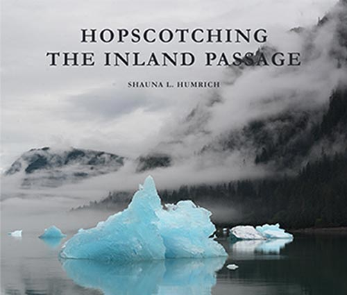 Hopscotching the Inland Passage - Photography Book by Shauna L Humrich